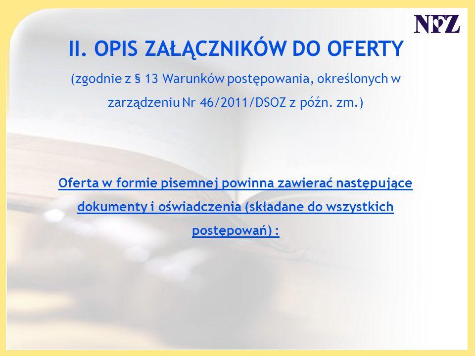 II. OPIS ZAŁĄCZNIKÓW DO OFERTY (zgodnie z § 13 Warunków postępowania, określonych w zarządzeniu Nr 46/2011/DSOZ z późn. zm.) Oferta w formie pisemnej