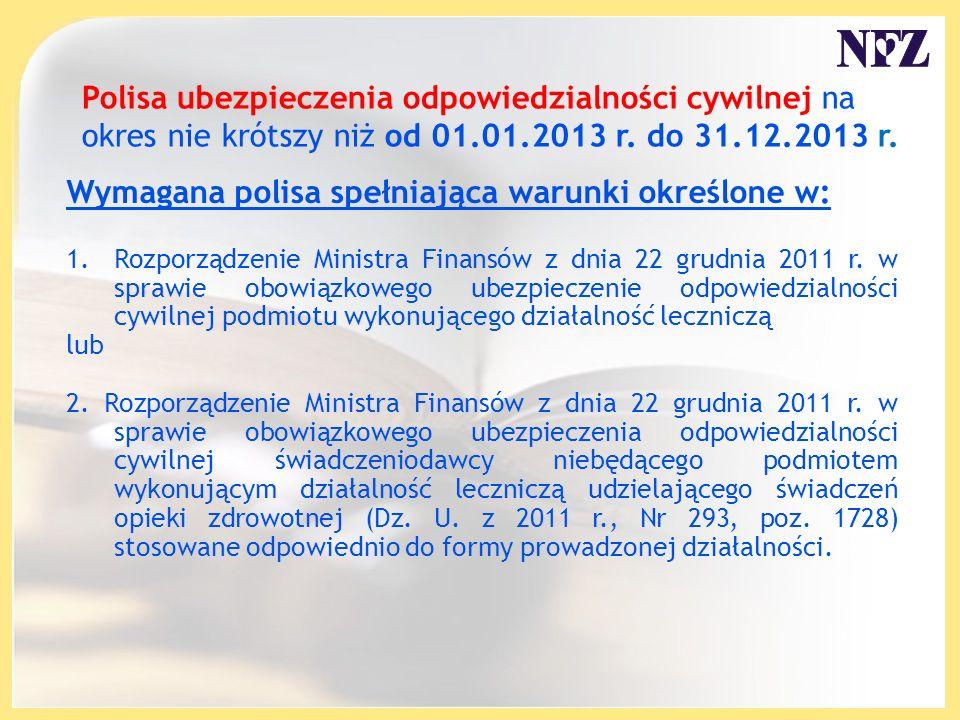Polisa ubezpieczenia odpowiedzialności cywilnej na okres nie krótszy niż od 01.01.2013 r. do 31.12.2013 r. Wymagana polisa spełniająca warunki określo