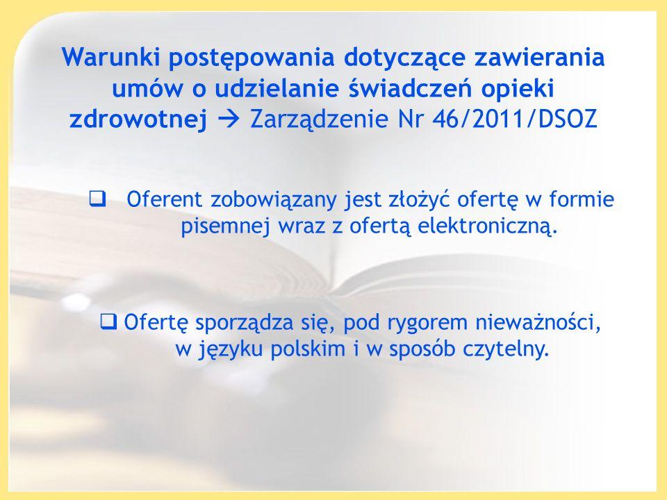 Warunki postępowania dotyczące zawierania umów o udzielanie świadczeń opieki zdrowotnej Zarządzenie Nr 46/2011/DSOZ Oferent zobowiązany jest złożyć of