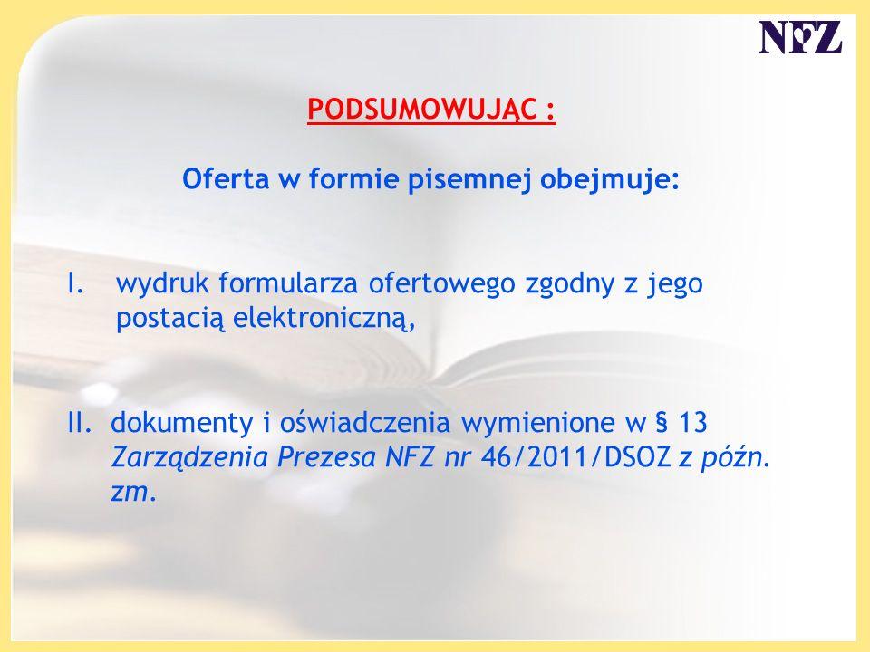 PODSUMOWUJĄC : Oferta w formie pisemnej obejmuje: I.wydruk formularza ofertowego zgodny z jego postacią elektroniczną, II.dokumenty i oświadczenia wym
