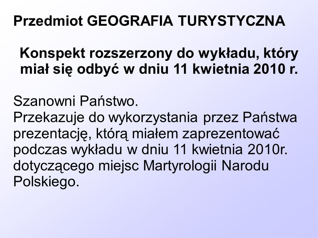 Przedmiot GEOGRAFIA TURYSTYCZNA Konspekt rozszerzony do wykładu, który miał się odbyć w dniu 11 kwietnia 2010 r. Szanowni Państwo. Przekazuje do wykor
