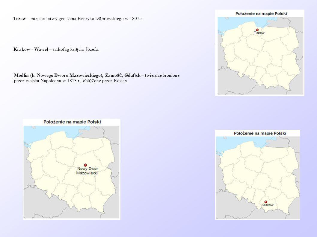 Tczew – miejsce bitwy gen. Jana Henryka D ą browskiego w 1807 r. Kraków - Wawel – sarkofag ksi ę cia Józefa. Modlin (k. Nowego Dworu Mazowieckiego), Z