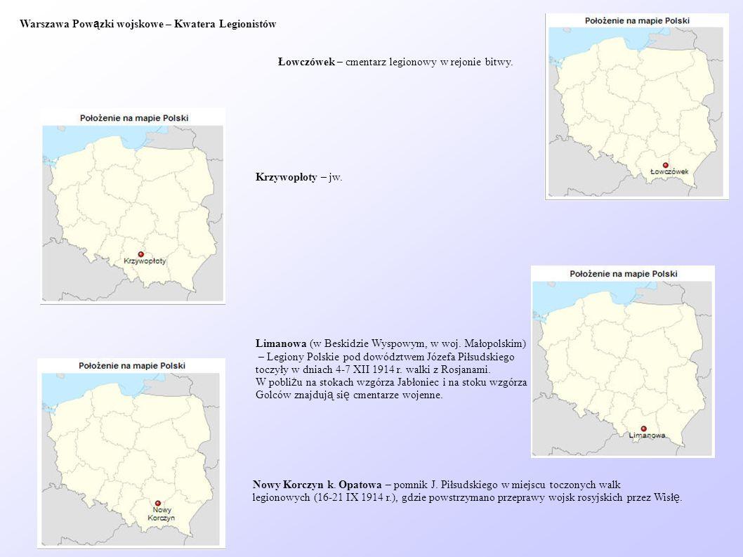 Warszawa Pow ą zki wojskowe – Kwatera Legionistów Łowczówek – cmentarz legionowy w rejonie bitwy. Krzywopłoty – jw. Limanowa (w Beskidzie Wyspowym, w