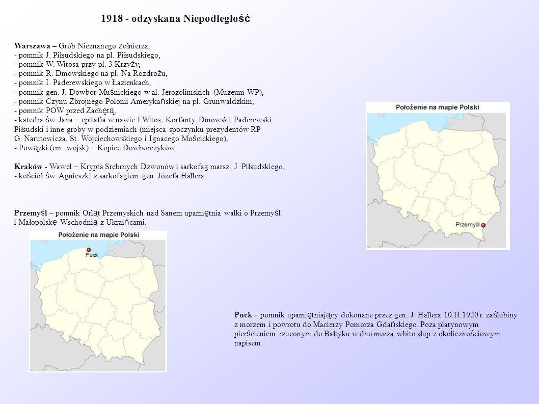 Warszawa – Grób Nieznanego ż ołnierza, - pomnik J. Piłsudskiego na pl. Piłsudskiego, - pomnik W. Witosa przy pl. 3 Krzy ż y, - pomnik R. Dmowskiego na