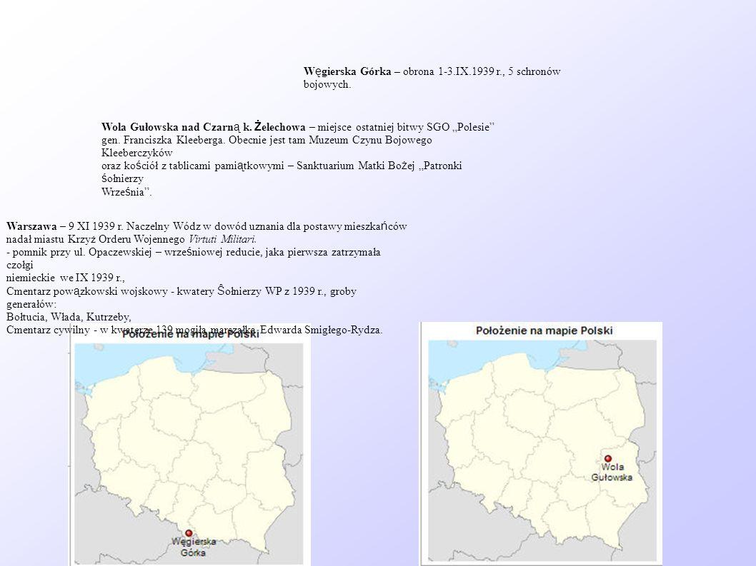 W ę gierska Górka – obrona 1-3.IX.1939 r., 5 schronów bojowych. Wola Gułowska nad Czarn ą k. Ż elechowa – miejsce ostatniej bitwy SGO Polesie gen. Fra