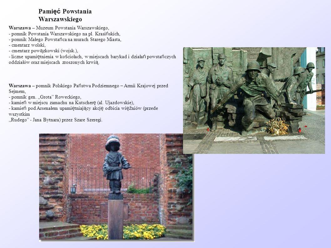 Warszawa – Muzeum Powstania Warszawskiego, - pomnik Powstania Warszawskiego na pl. Krasi ń skich, - pomnik Małego Powsta ń ca na murach Starego Miasta