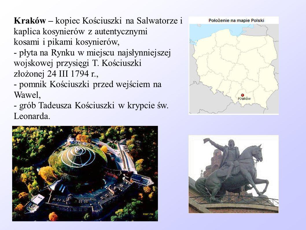 Kraków – kopiec Kościuszki na Salwatorze i kaplica kosynierów z autentycznymi kosami i pikami kosynierów, - płyta na Rynku w miejscu najsłynniejszej w