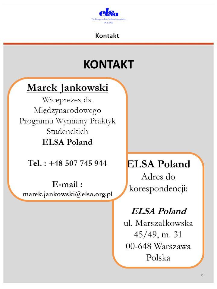 Kontakt KONTAKT 9 ELSA Poland Adres do korespondencji: ELSA Poland ul. Marszałkowska 45/49, m. 31 00-648 Warszawa Polska Marek Jankowski Wiceprezes ds