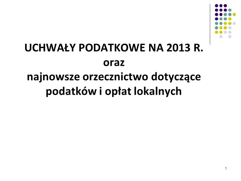 1 UCHWAŁY PODATKOWE NA 2013 R. oraz najnowsze orzecznictwo dotyczące podatków i opłat lokalnych