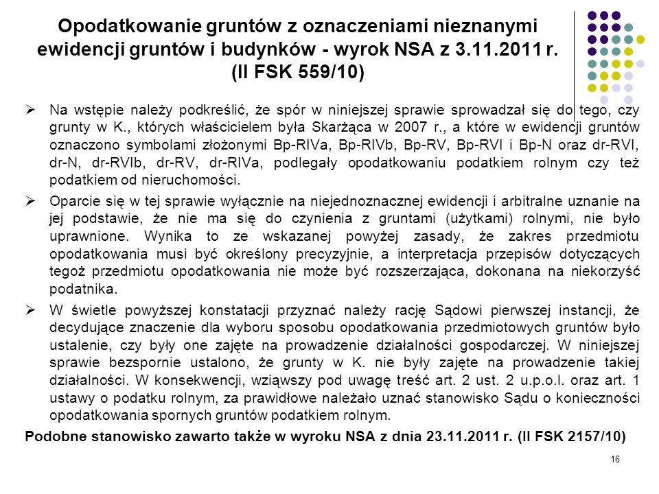 16 Opodatkowanie gruntów z oznaczeniami nieznanymi ewidencji gruntów i budynków - wyrok NSA z 3.11.2011 r. (II FSK 559/10) Na wstępie należy podkreśli