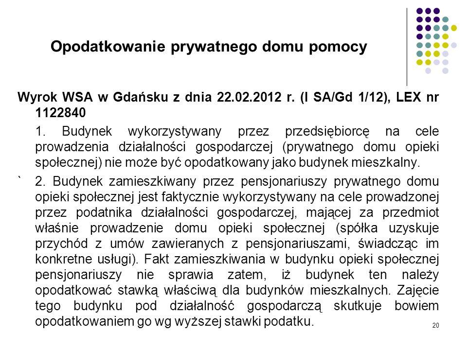 20 Opodatkowanie prywatnego domu pomocy Wyrok WSA w Gdańsku z dnia 22.02.2012 r. (I SA/Gd 1/12), LEX nr 1122840 1. Budynek wykorzystywany przez przeds