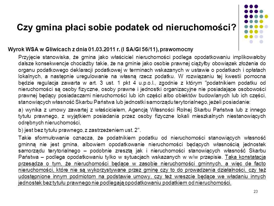 23 Czy gmina płaci sobie podatek od nieruchomości? Wyrok WSA w Gliwicach z dnia 01.03.2011 r. (I SA/Gl 56/11), prawomocny Przyjęcie stanowiska, że gmi