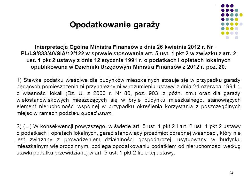 24 Opodatkowanie garaży Interpretacja Ogólna Ministra Finansów z dnia 26 kwietnia 2012 r. Nr PL/LS/833/40/SIA/12/122 w sprawie stosowania art. 5 ust.