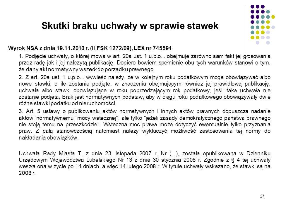 27 Skutki braku uchwały w sprawie stawek Wyrok NSA z dnia 19.11.2010 r. (II FSK 1272/09), LEX nr 745594 1. Podjęcie uchwały, o której mowa w art. 20a