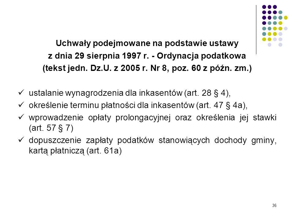 36 Uchwały podejmowane na podstawie ustawy z dnia 29 sierpnia 1997 r. - Ordynacja podatkowa (tekst jedn. Dz.U. z 2005 r. Nr 8, poz. 60 z późn. zm.) us
