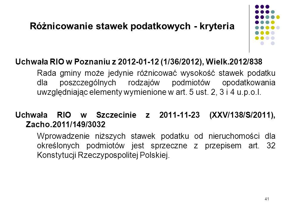 41 Różnicowanie stawek podatkowych - kryteria Uchwała RIO w Poznaniu z 2012-01-12 (1/36/2012), Wielk.2012/838 Rada gminy może jedynie różnicować wysok