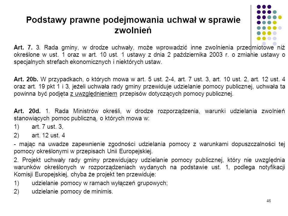 46 Podstawy prawne podejmowania uchwał w sprawie zwolnień Art. 7. 3. Rada gminy, w drodze uchwały, może wprowadzić inne zwolnienia przedmiotowe niż ok