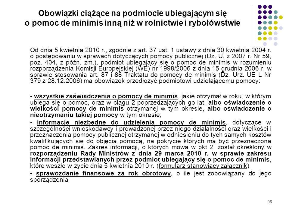 56 Obowiązki ciążące na podmiocie ubiegającym się o pomoc de minimis inną niż w rolnictwie i rybołówstwie Od dnia 5 kwietnia 2010 r., zgodnie z art. 3