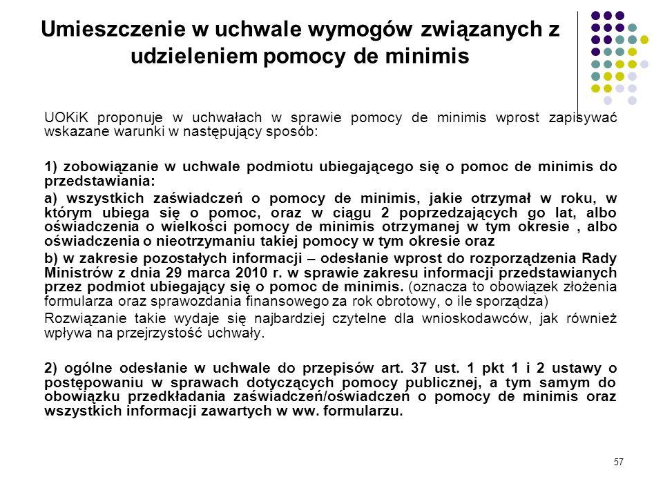 57 Umieszczenie w uchwale wymogów związanych z udzieleniem pomocy de minimis UOKiK proponuje w uchwałach w sprawie pomocy de minimis wprost zapisywać