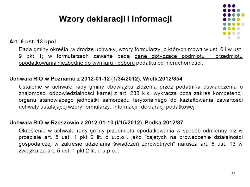 62 Wzory deklaracji i informacji Art. 6 ust. 13 upol Rada gminy określa, w drodze uchwały, wzory formularzy, o których mowa w ust. 6 i w ust. 9 pkt 1;