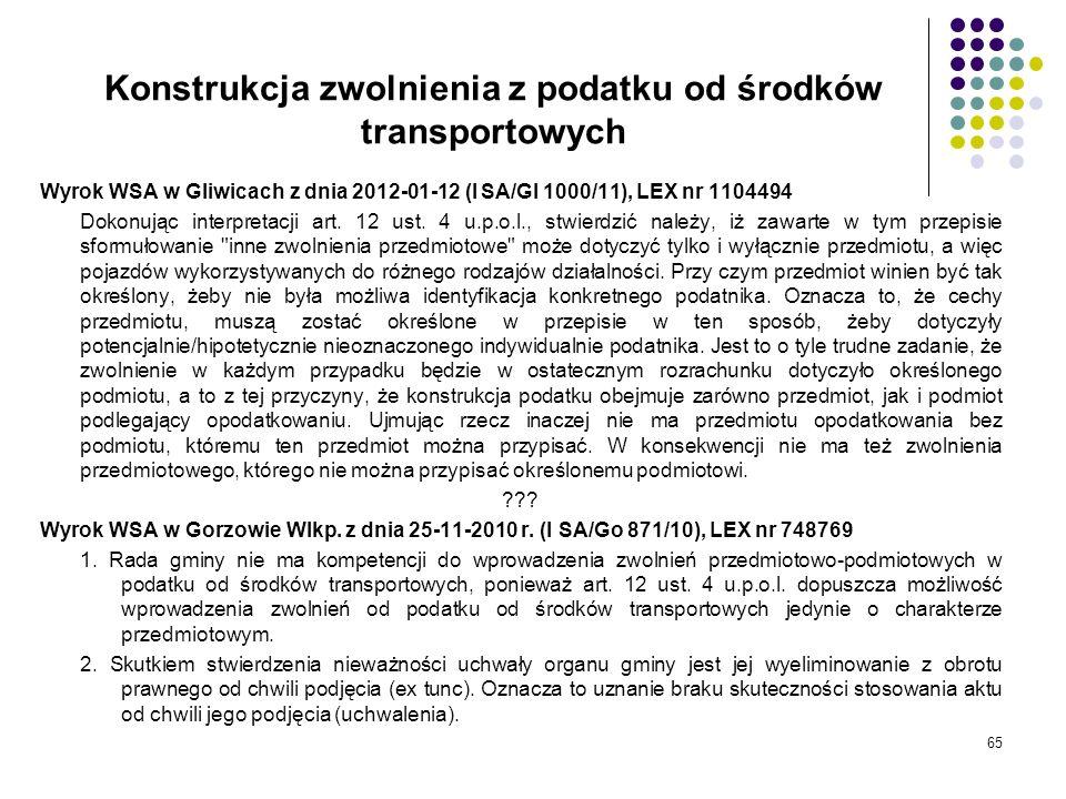 65 Konstrukcja zwolnienia z podatku od środków transportowych Wyrok WSA w Gliwicach z dnia 2012-01-12 (I SA/Gl 1000/11), LEX nr 1104494 Dokonując inte