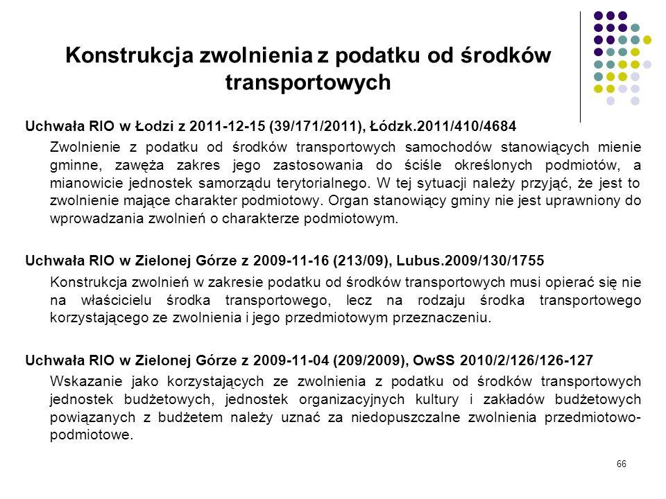 66 Konstrukcja zwolnienia z podatku od środków transportowych Uchwała RIO w Łodzi z 2011-12-15 (39/171/2011), Łódzk.2011/410/4684 Zwolnienie z podatku