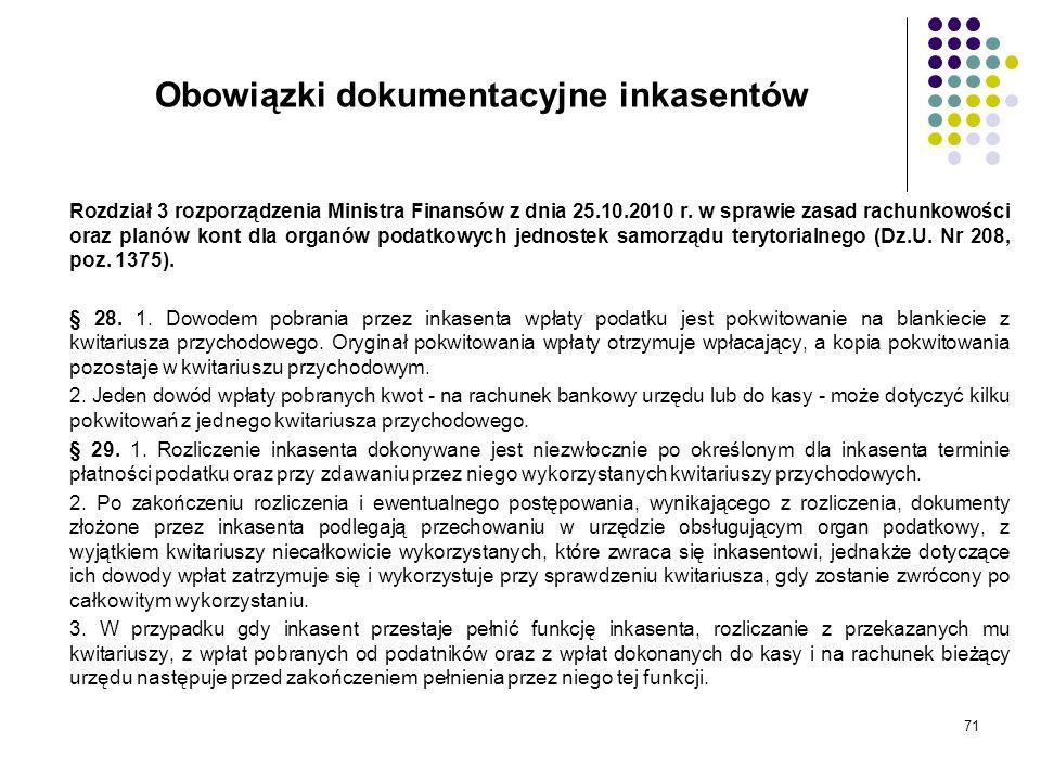 71 Obowiązki dokumentacyjne inkasentów Rozdział 3 rozporządzenia Ministra Finansów z dnia 25.10.2010 r. w sprawie zasad rachunkowości oraz planów kont