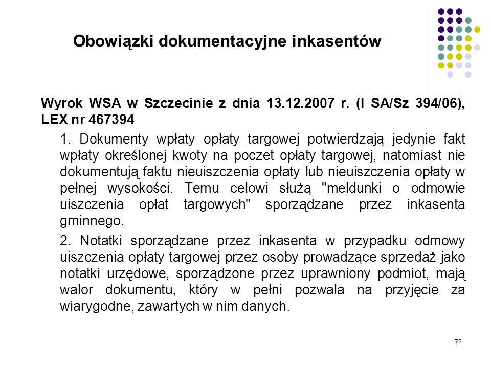 72 Obowiązki dokumentacyjne inkasentów Wyrok WSA w Szczecinie z dnia 13.12.2007 r. (I SA/Sz 394/06), LEX nr 467394 1. Dokumenty wpłaty opłaty targowej