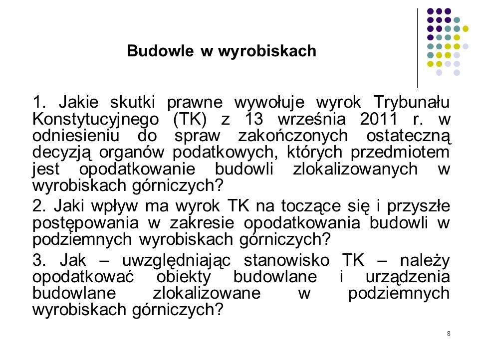8 Budowle w wyrobiskach 1. Jakie skutki prawne wywołuje wyrok Trybunału Konstytucyjnego (TK) z 13 września 2011 r. w odniesieniu do spraw zakończonych