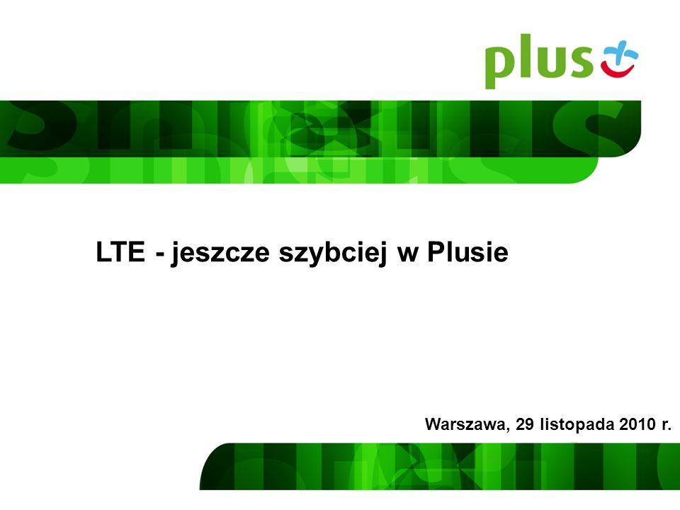 LTE - jeszcze szybciej w Plusie Warszawa, 29 listopada 2010 r.