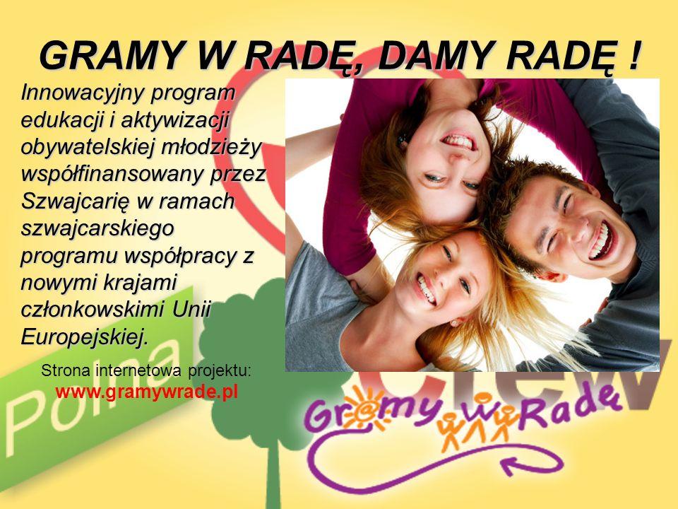 GRAMY W RADĘ, DAMY RADĘ ! Innowacyjny program edukacji i aktywizacji obywatelskiej młodzieży współfinansowany przez Szwajcarię w ramach szwajcarskiego