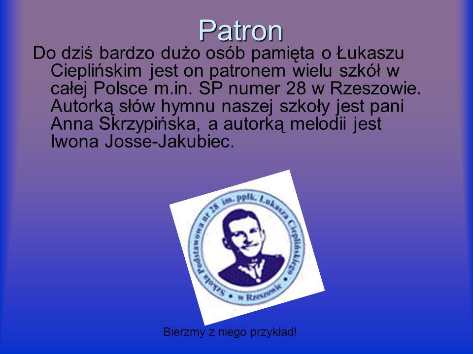 Patron Do dziś bardzo dużo osób pamięta o Łukaszu Cieplińskim jest on patronem wielu szkół w całej Polsce m.in. SP numer 28 w Rzeszowie. Autorką słów