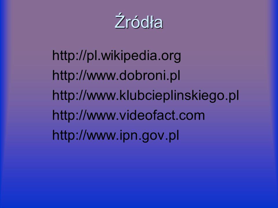 Źródła http://pl.wikipedia.org http://www.dobroni.pl http://www.klubcieplinskiego.pl http://www.videofact.com http://www.ipn.gov.pl