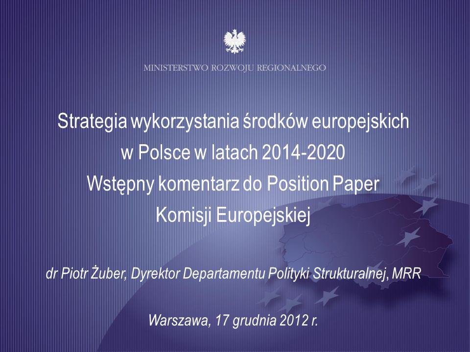 Strategia wykorzystania środków europejskich w Polsce w latach 2014-2020 Wstępny komentarz do Position Paper Komisji Europejskiej dr Piotr Żuber, Dyre