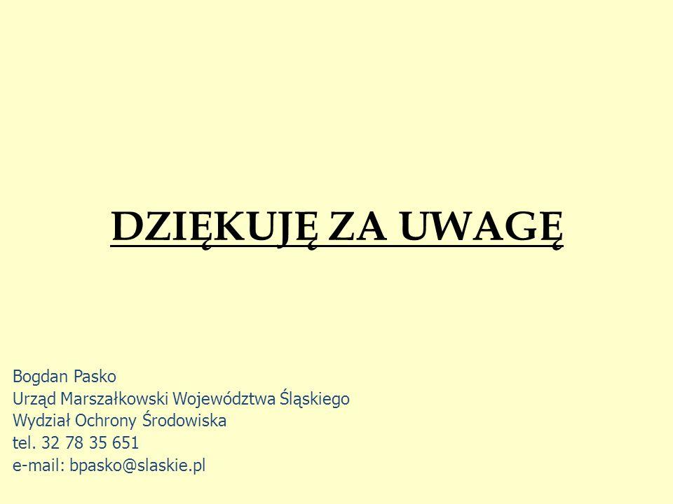 DZIĘKUJĘ ZA UWAGĘ Bogdan Pasko Urząd Marszałkowski Województwa Śląskiego Wydział Ochrony Środowiska tel. 32 78 35 651 e-mail: bpasko@slaskie.pl