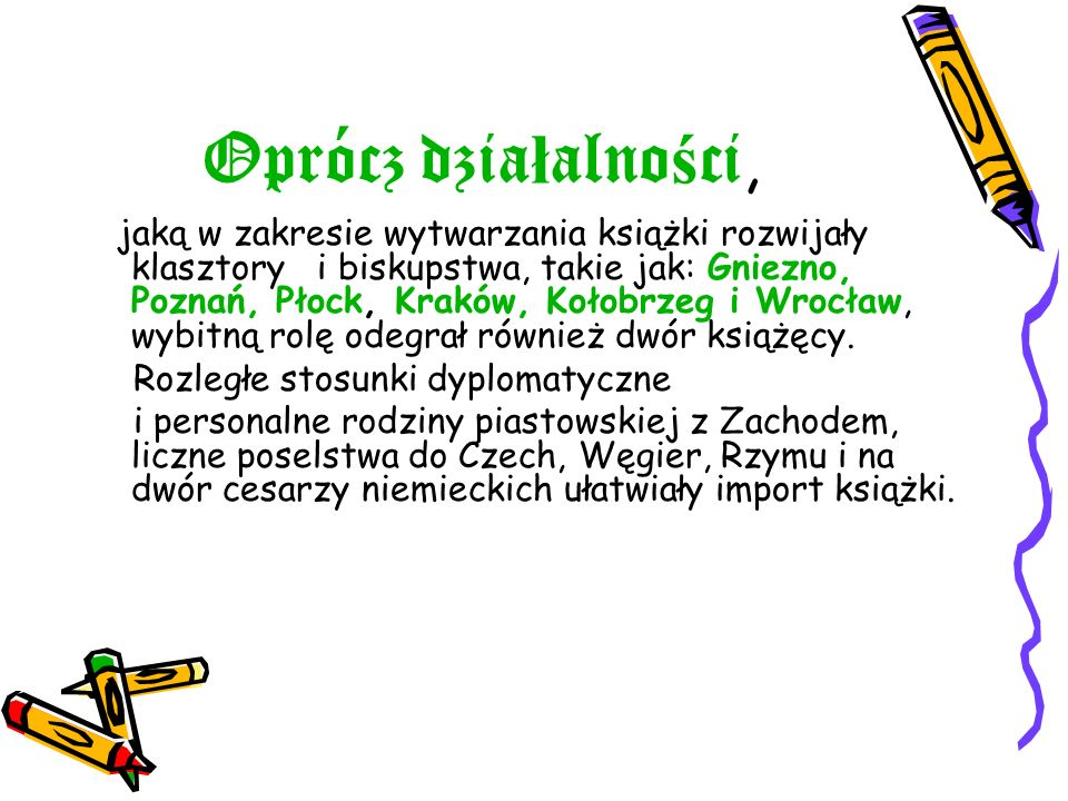 Oprócz dzia ł alno ś ci, jaką w zakresie wytwarzania książki rozwijały klasztory i biskupstwa, takie jak: Gniezno, Poznań, Płock, Kraków, Kołobrzeg i