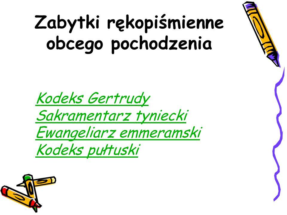 Zabytki rękopiśmienne obcego pochodzenia Kodeks Gertrudy Sakramentarz tyniecki Ewangeliarz emmeramski Kodeks pułtuski Kodeks Gertrudy Sakramentarz tyn