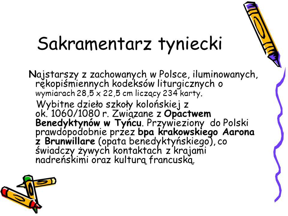 Sakramentarz tyniecki Najstarszy z zachowanych w Polsce, iluminowanych, rękopiśmiennych kodeksów liturgicznych o wymiarach 28,5 x 22,5 cm liczący 234