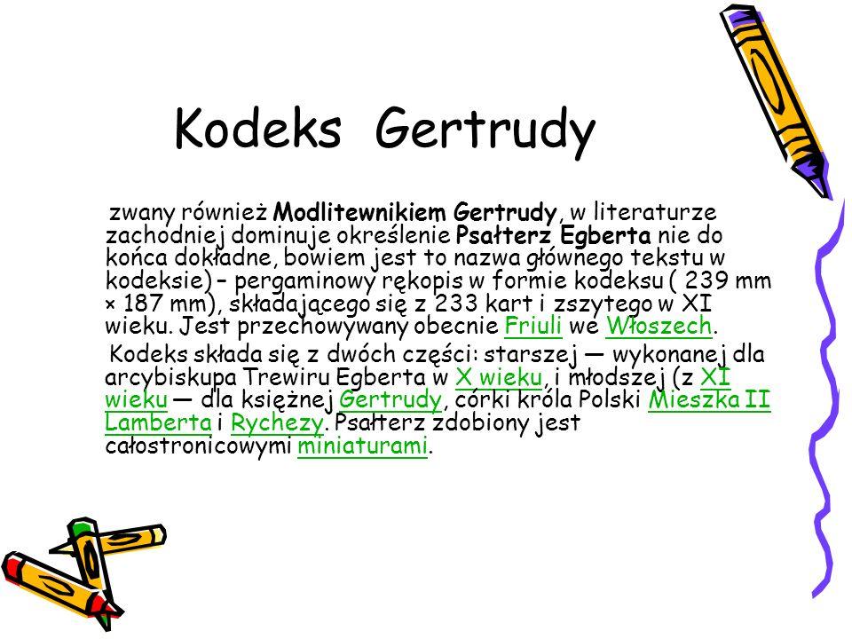 Kodeks Gertrudy zwany również Modlitewnikiem Gertrudy, w literaturze zachodniej dominuje określenie Psałterz Egberta nie do końca dokładne, bowiem jes