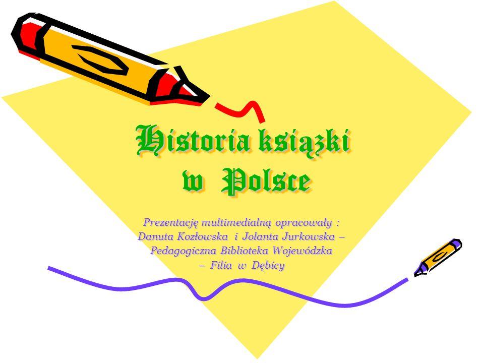 H istoria ksi ą zki w Polsce Prezentację multimedialną opracowały : Danuta Kozłowska i Jolanta Jurkowska – Pedagogiczna Biblioteka Wojewódzka – Filia