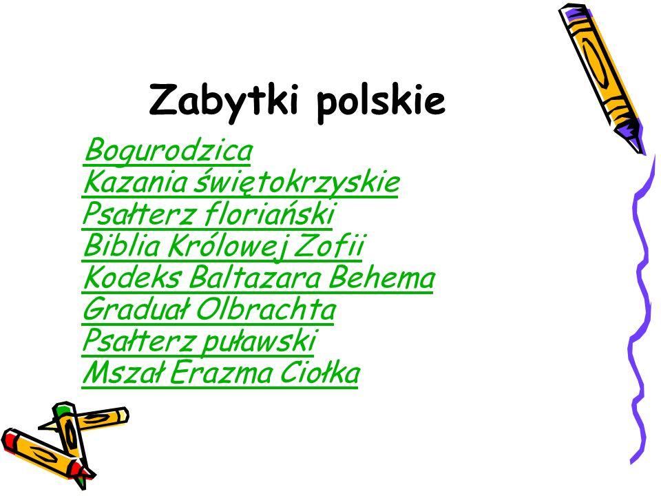 Zabytki polskie Bogurodzica Kazania świętokrzyskie Psałterz floriański Biblia Królowej Zofii Kodeks Baltazara Behema Graduał Olbrachta Psałterz puławs