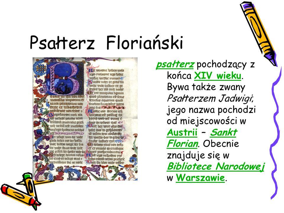 Psałterz Floriański psałterzpsałterz pochodzący z końca XIV wieku. Bywa także zwany Psałterzem Jadwigi; jego nazwa pochodzi od miejscowości w Austrii