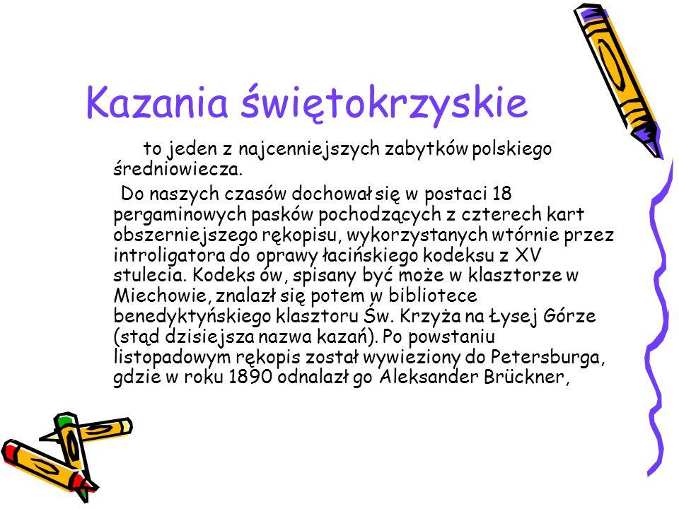 Kazania świętokrzyskie to jeden z najcenniejszych zabytków polskiego średniowiecza. Do naszych czasów dochował się w postaci 18 pergaminowych pasków p