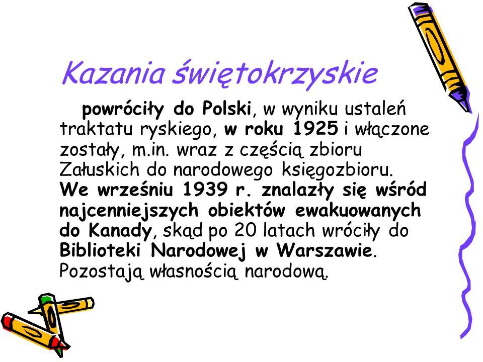 Kazania świętokrzyskie powróciły do Polski, w wyniku ustaleń traktatu ryskiego, w roku 1925 i włączone zostały, m.in. wraz z częścią zbioru Załuskich