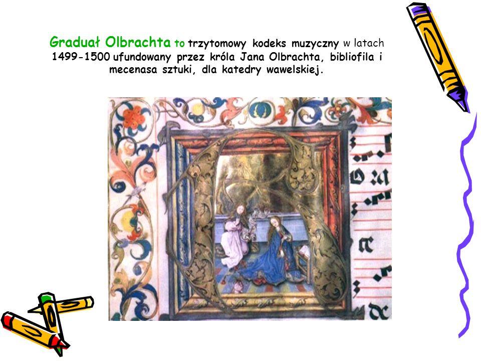 Graduał Olbrachta to trzytomowy kodeks muzyczny w latach 1499-1500 ufundowany przez króla Jana Olbrachta, bibliofila i mecenasa sztuki, dla katedry wa