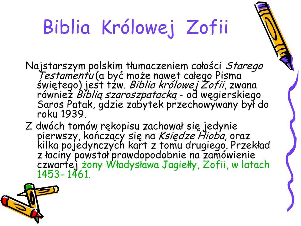 Biblia Królowej Zofii Najstarszym polskim tłumaczeniem całości Starego Testamentu (a być może nawet całego Pisma świętego) jest tzw. Biblia królowej Z