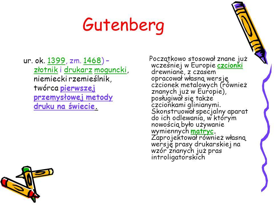 Gutenberg ur. ok. 1399, zm. 1468) – złotnik i drukarz moguncki, niemiecki rzemieślnik, twórca pierwszej przemysłowej metody druku na świecie.13991468