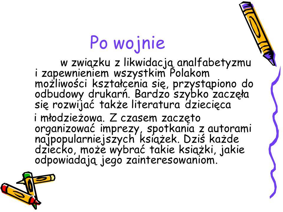Po wojnie w związku z likwidacją analfabetyzmu i zapewnieniem wszystkim Polakom możliwości kształcenia się, przystąpiono do odbudowy drukarń. Bardzo s