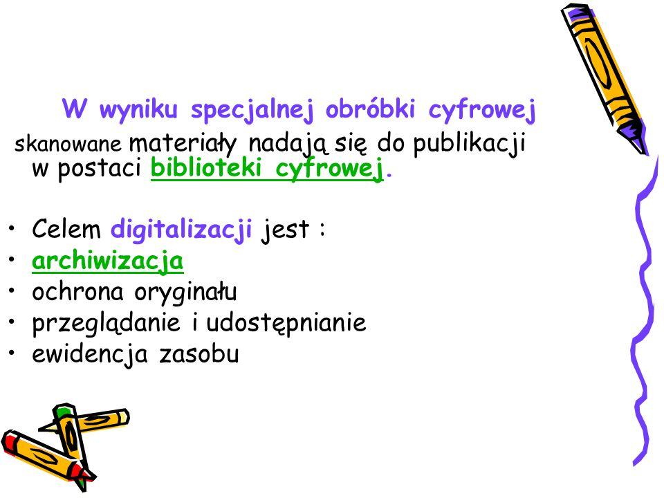 W wyniku specjalnej obróbki cyfrowej skanowane materiały nadają się do publikacji w postaci biblioteki cyfrowej.biblioteki cyfrowej Celem digitalizacj