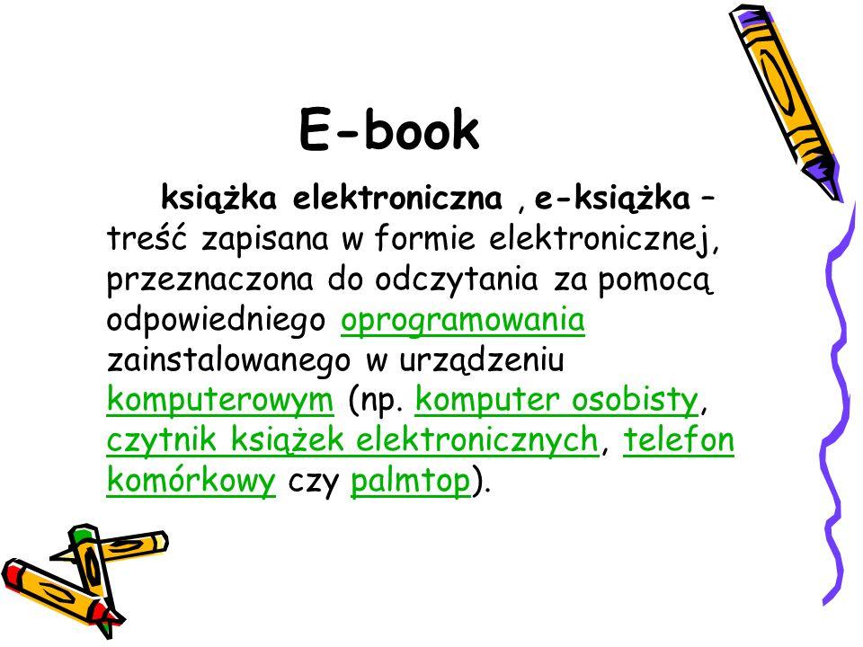 E-book książka elektroniczna, e-książka – treść zapisana w formie elektronicznej, przeznaczona do odczytania za pomocą odpowiedniego oprogramowania za